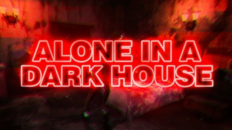 Best Scariest Games on Roblox, Alone in a Dark House